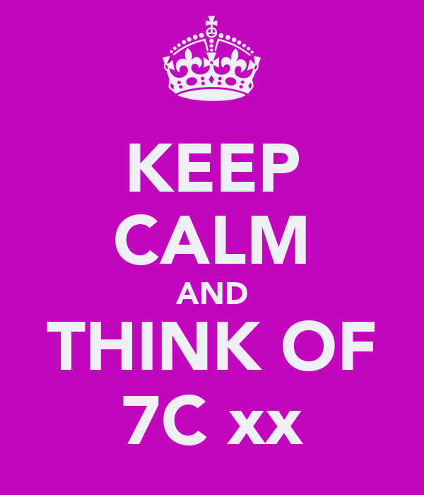 KEEP CALM AND THINK OF 7C xx