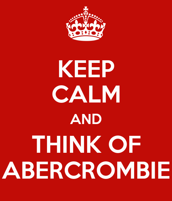 KEEP CALM AND THINK OF ABERCROMBIE