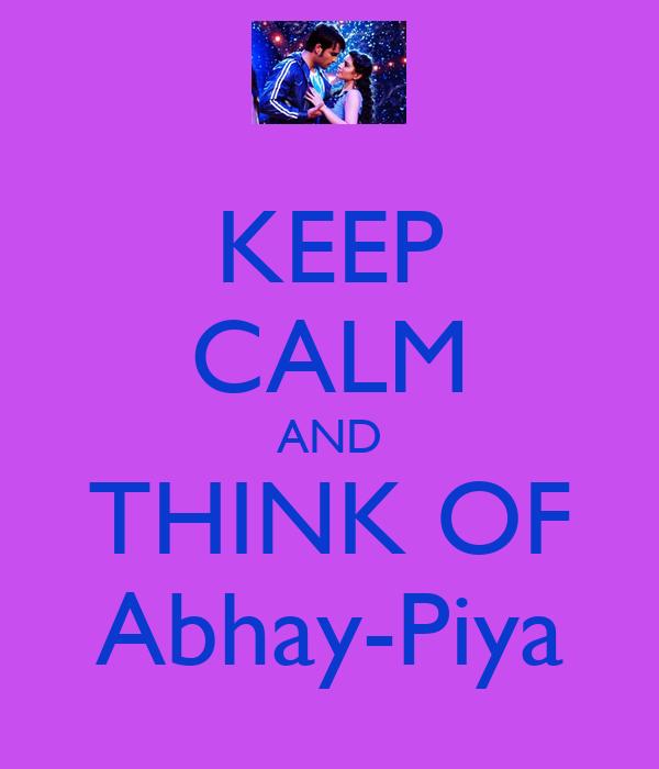 KEEP CALM AND THINK OF Abhay-Piya