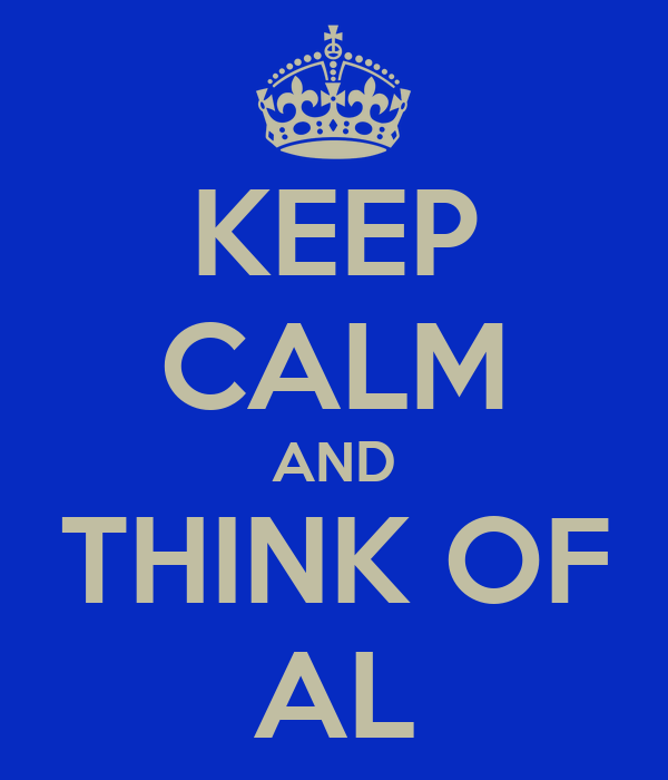 KEEP CALM AND THINK OF AL
