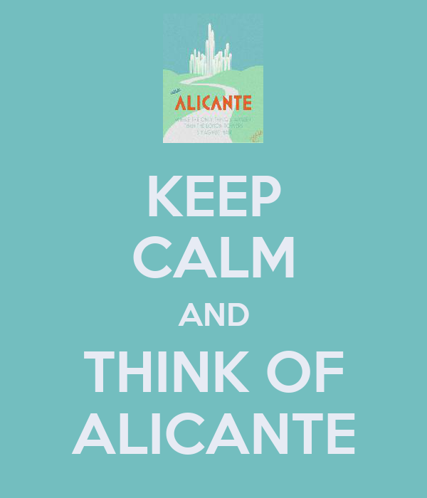 KEEP CALM AND THINK OF ALICANTE
