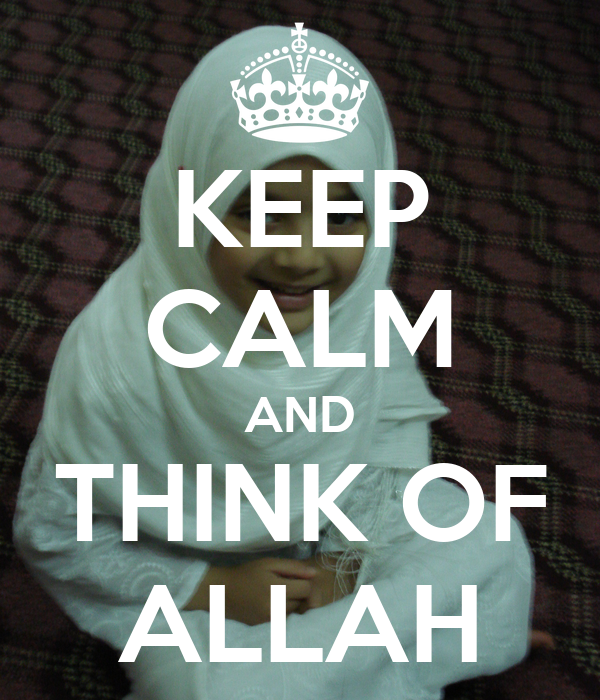 KEEP CALM AND THINK OF ALLAH