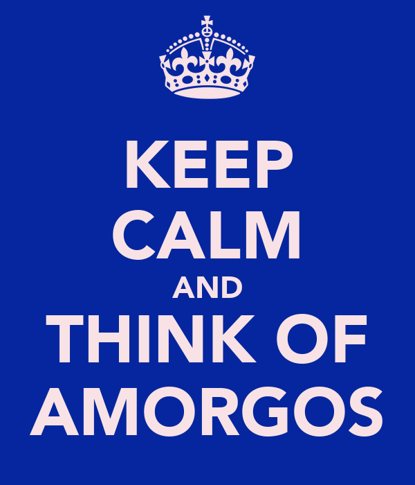 KEEP CALM AND THINK OF AMORGOS