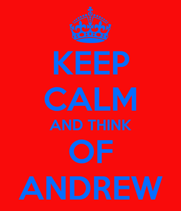 KEEP CALM AND THINK OF ANDREW