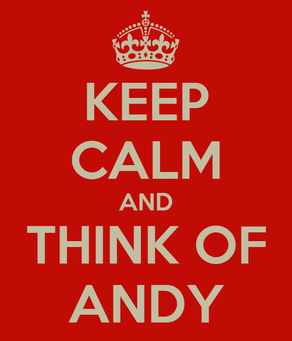 KEEP CALM AND THINK OF ANDY