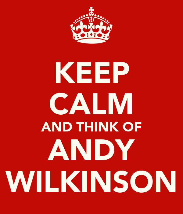 KEEP CALM AND THINK OF ANDY WILKINSON