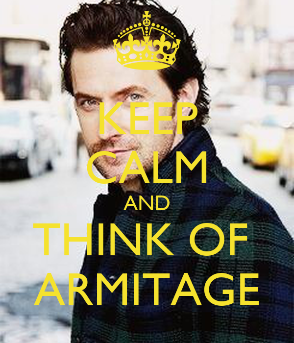 KEEP CALM AND THINK OF  ARMITAGE