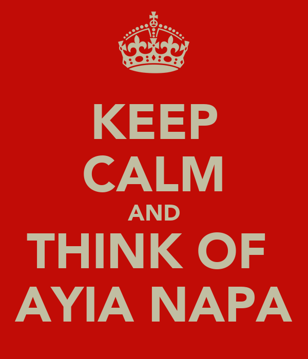 KEEP CALM AND THINK OF  AYIA NAPA