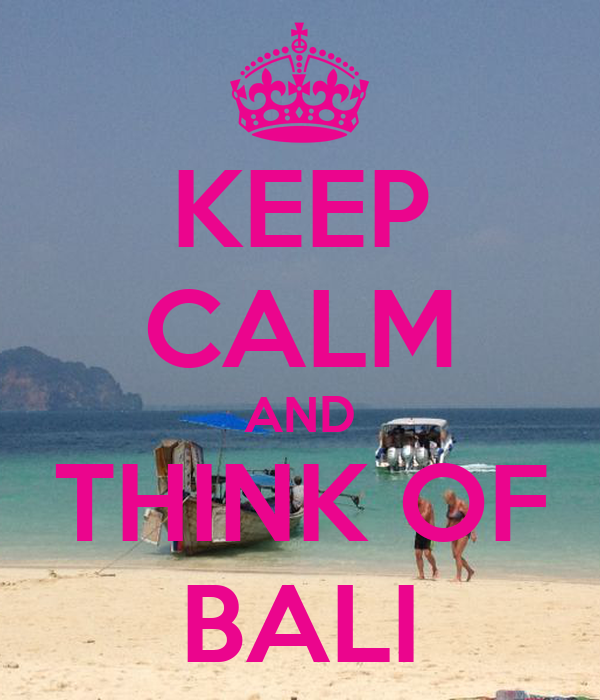 KEEP CALM AND THINK OF BALI