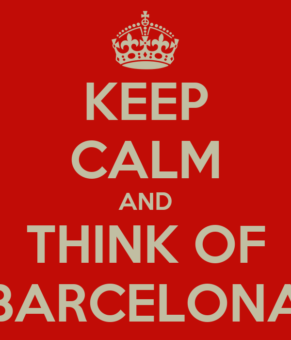 KEEP CALM AND THINK OF BARCELONA
