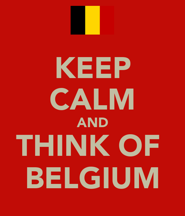 KEEP CALM AND THINK OF  BELGIUM