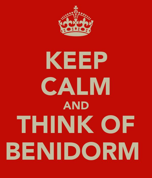 KEEP CALM AND THINK OF BENIDORM
