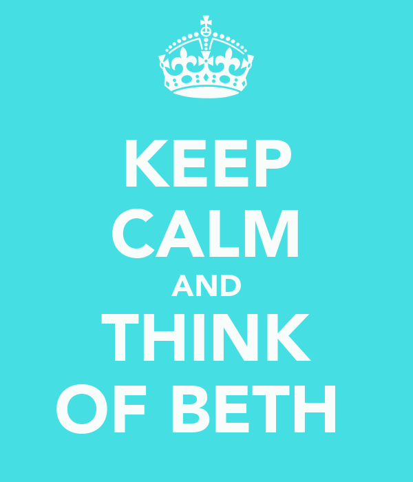 KEEP CALM AND THINK OF BETH