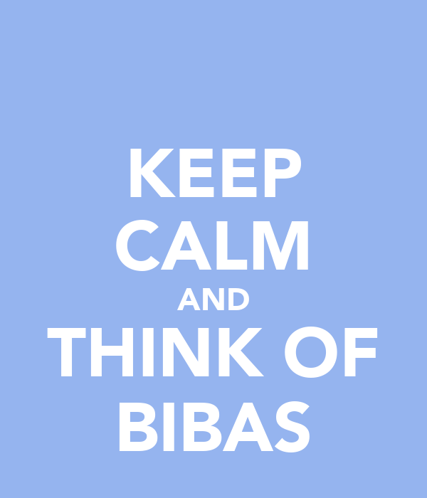 KEEP CALM AND THINK OF BIBAS