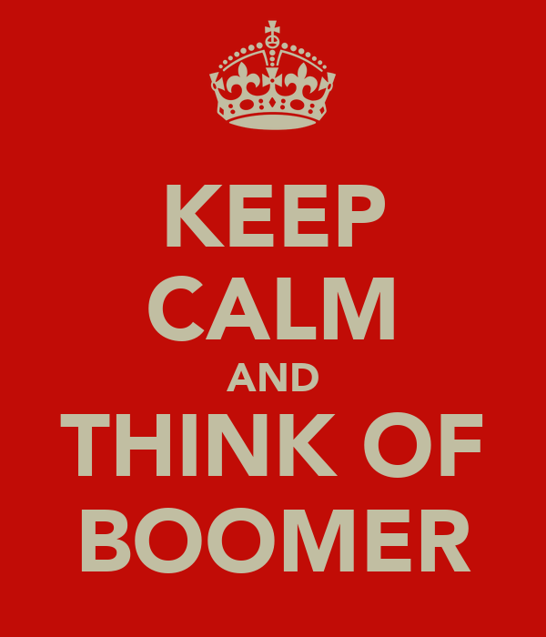 KEEP CALM AND THINK OF BOOMER