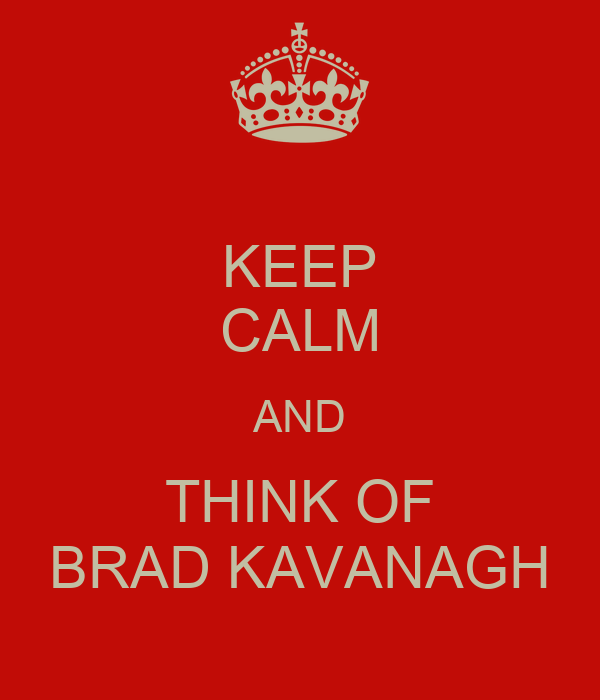 KEEP CALM AND THINK OF BRAD KAVANAGH