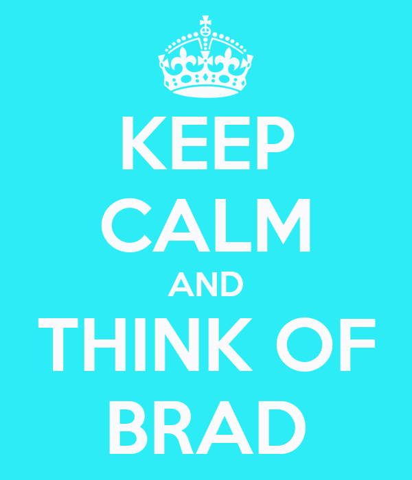 KEEP CALM AND THINK OF BRAD