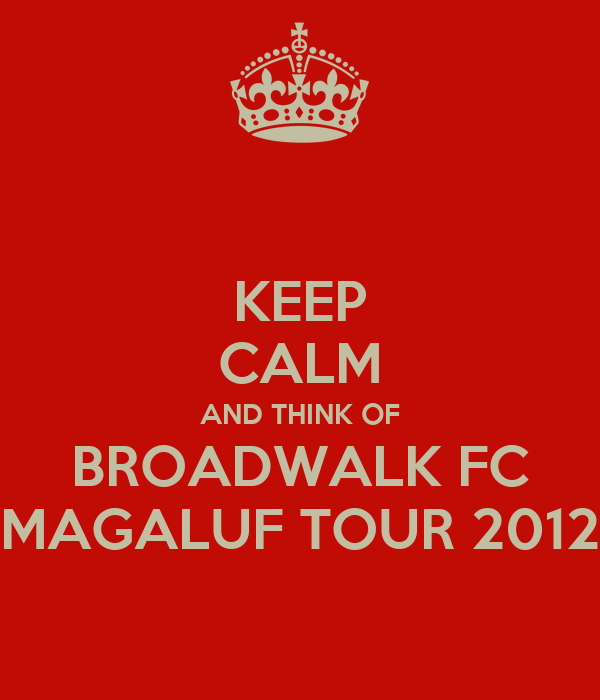 KEEP CALM AND THINK OF BROADWALK FC MAGALUF TOUR 2012