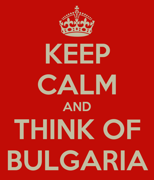 KEEP CALM AND THINK OF BULGARIA