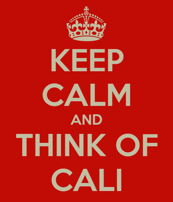 KEEP CALM AND THINK OF CALI