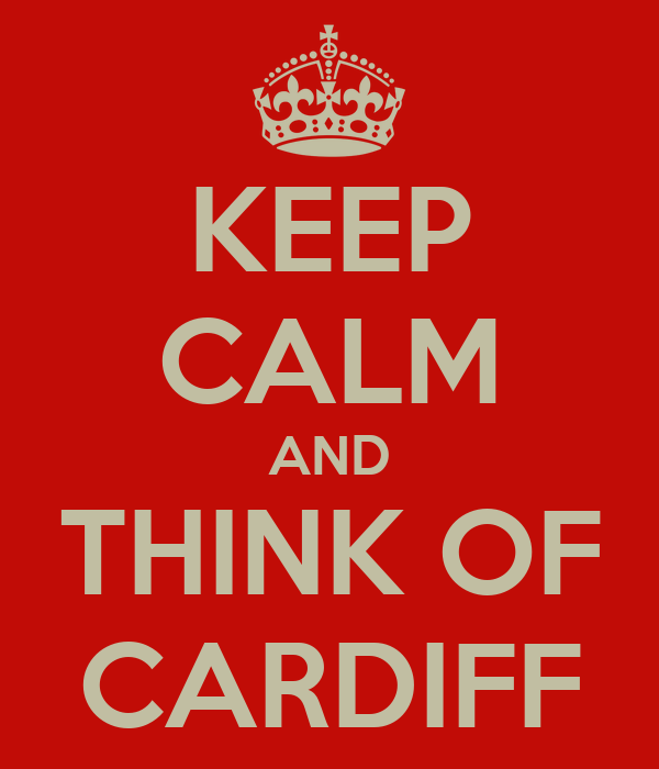 KEEP CALM AND THINK OF CARDIFF