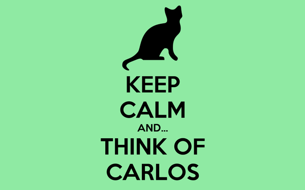 KEEP CALM AND... THINK OF CARLOS