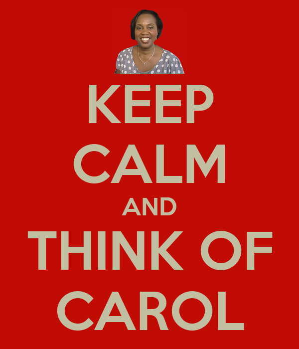 KEEP CALM AND THINK OF CAROL