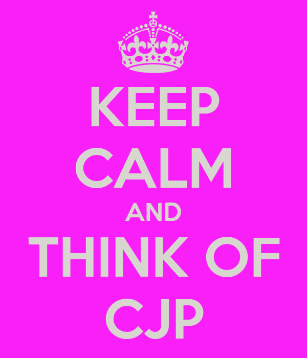 KEEP CALM AND THINK OF CJP