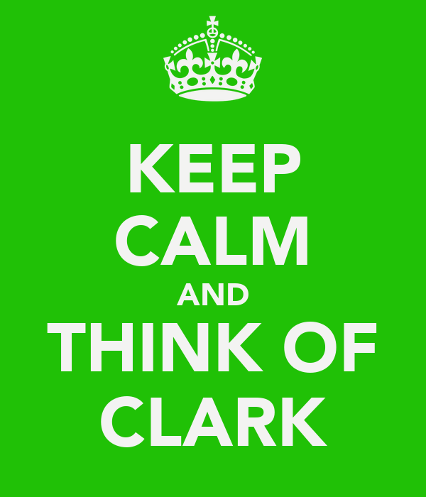 KEEP CALM AND THINK OF CLARK