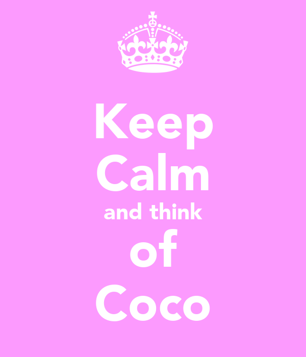 Keep Calm and think of Coco