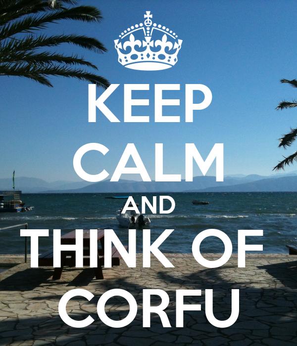 KEEP CALM AND THINK OF  CORFU