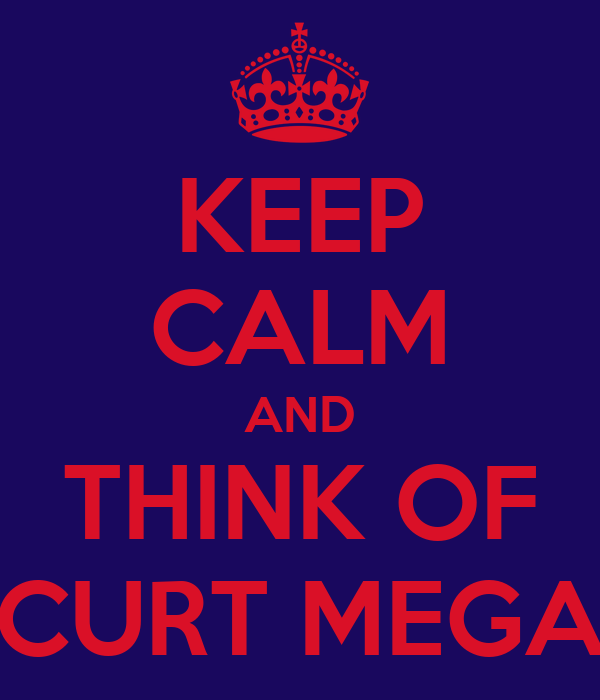 KEEP CALM AND THINK OF CURT MEGA