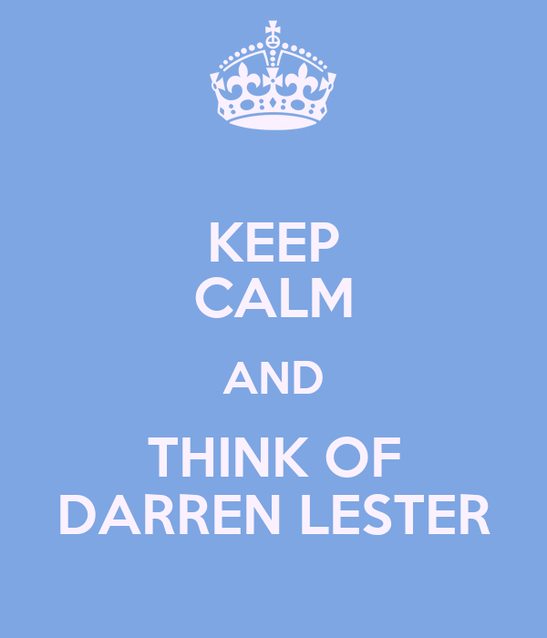 KEEP CALM AND THINK OF DARREN LESTER