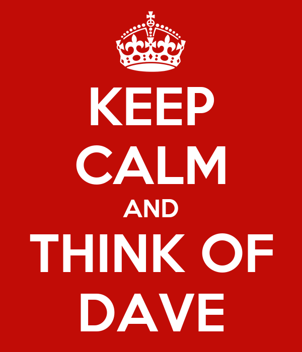 KEEP CALM AND THINK OF DAVE