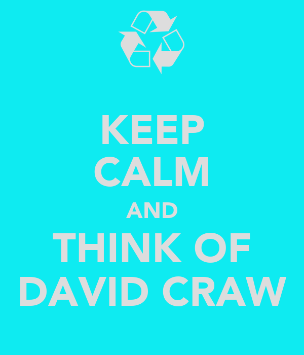 KEEP CALM AND THINK OF DAVID CRAW