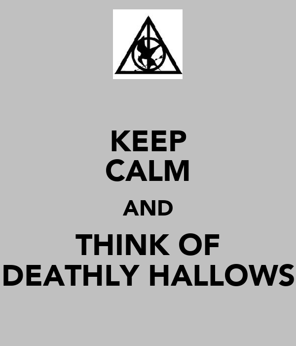 KEEP CALM AND THINK OF DEATHLY HALLOWS