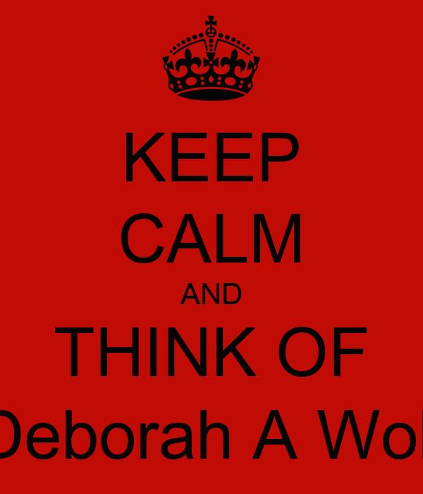 KEEP CALM AND THINK OF Deborah A Woll
