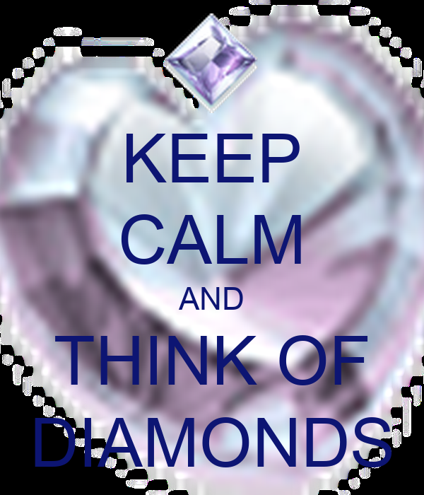 KEEP CALM AND THINK OF DIAMONDS