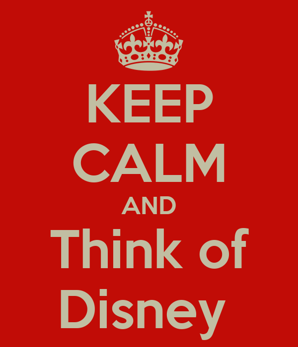 KEEP CALM AND Think of Disney