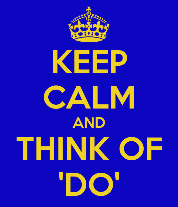 KEEP CALM AND THINK OF 'DO'