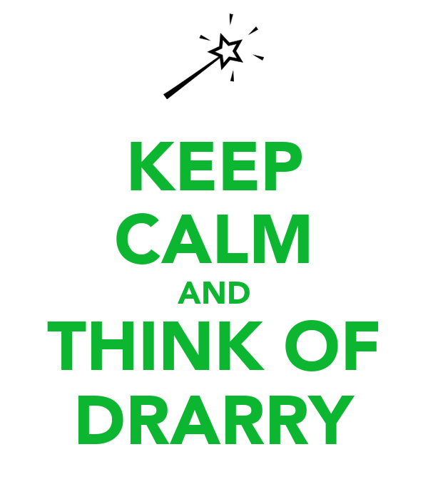 KEEP CALM AND THINK OF DRARRY