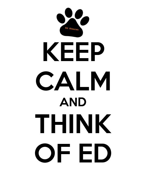 KEEP CALM AND THINK OF ED