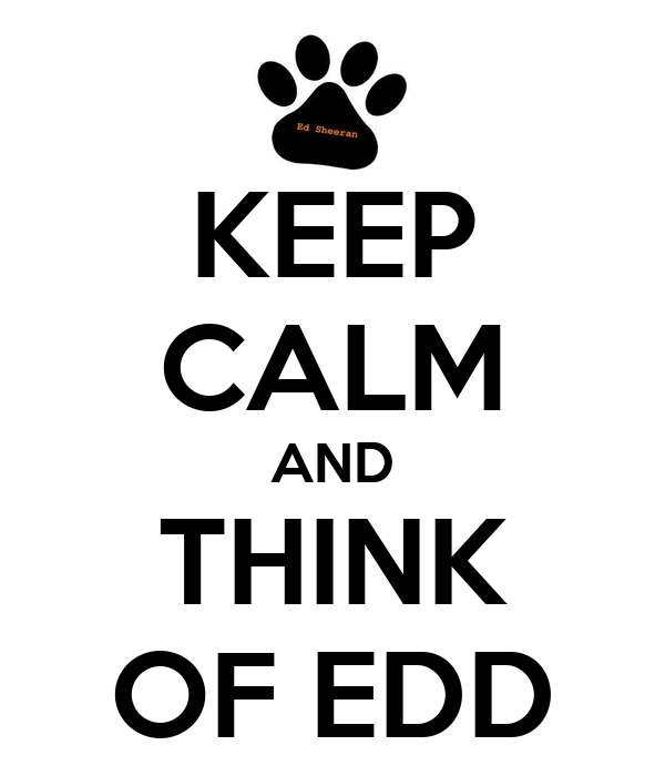 KEEP CALM AND THINK OF EDD