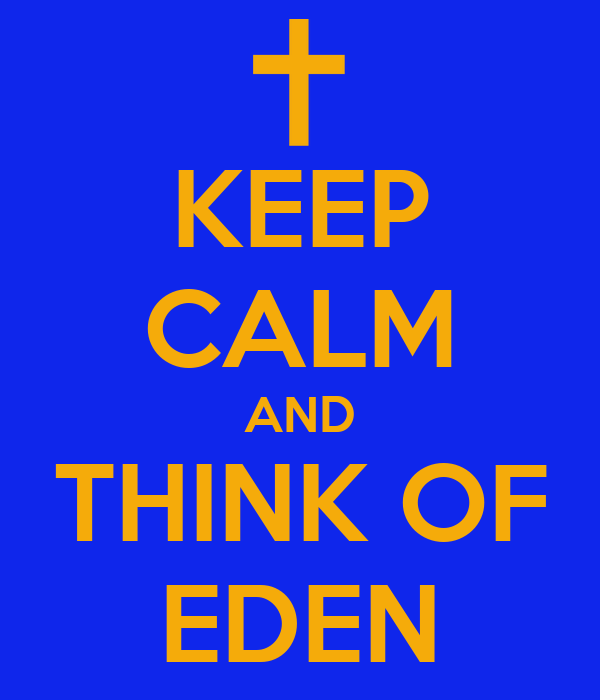 KEEP CALM AND THINK OF EDEN