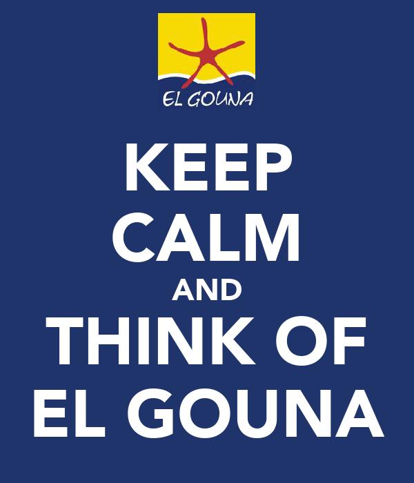 KEEP CALM AND THINK OF EL GOUNA