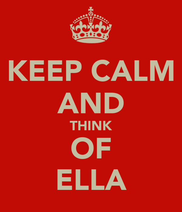 KEEP CALM AND THINK OF ELLA