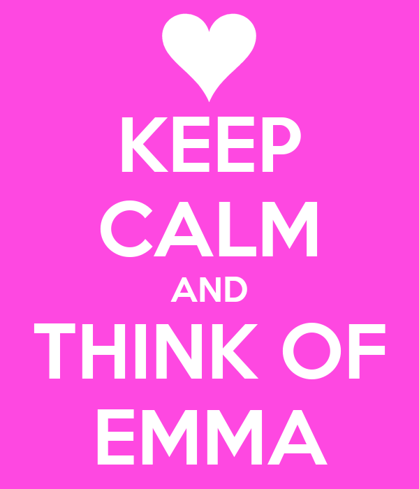 KEEP CALM AND THINK OF EMMA