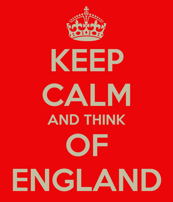 KEEP CALM AND THINK OF ENGLAND