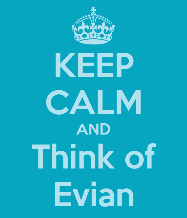KEEP CALM AND Think of Evian