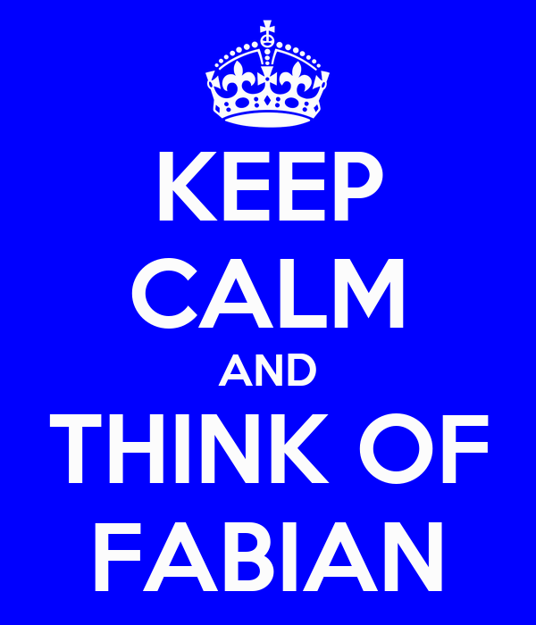 KEEP CALM AND THINK OF FABIAN